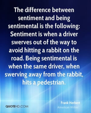 between sentiment and being sentimental is the following: Sentiment ...
