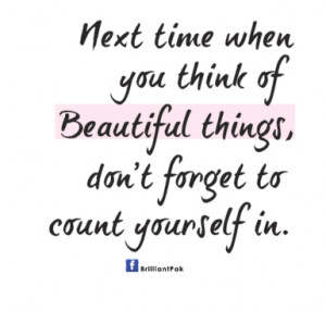... of BEautiful things,Don't forget to Count Yourself In ~ Beauty Quote