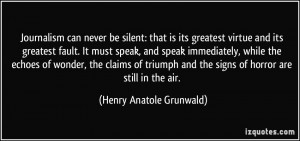 Journalism can never be silent: that is its greatest virtue and its ...