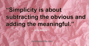 Inspirational Quote: Simplicity is about subtracting the obvious and ...
