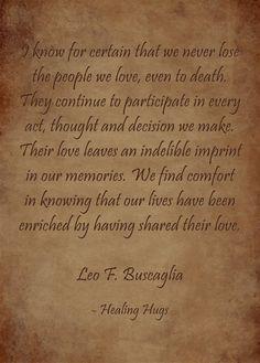 We never lose the people we love- Leo Buscaglia quote More