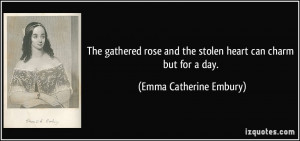 ... And The Stolen Heart Can Charm But For A Day. - Emma Catherine Embury