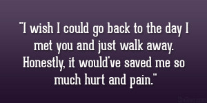 ... you and just walk away. Honestly, it would've saved me so much hurt
