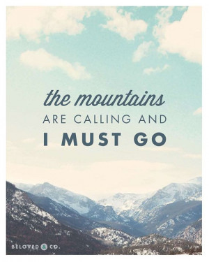 John Muir The Mountains Are Calling And I Must Go