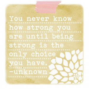 learned that I am stronger than I think.