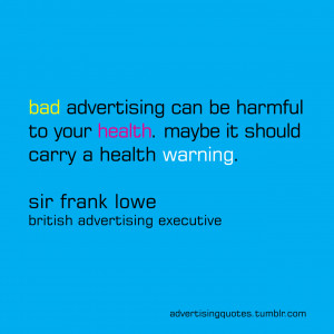 advertising quotes advertisingquotes frank lowe bad advertising sir ...