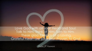 ... and Grateful Heart are your Best Prayers to God. - Dada J P Vaswani