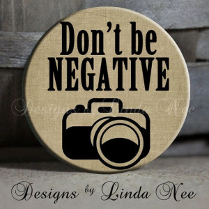 Don't be NEGATIVE with camera on Tan Quote by DesignsbyLindaNeeToo, $1 ...