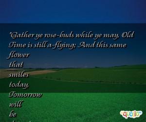Gather ye rose-buds while ye may,