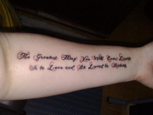 tattoo-quotes-the greatest thing you will learn in life is to love and ...