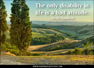 attitude quotes, bad attitude quotes, The only disability in life is a ...