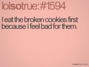 eat the broken cookies first because I feel bad for them.