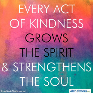 Every act of kindness grow the spirit and strengthens the soul.