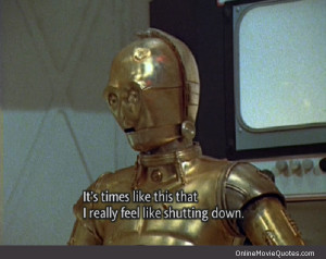 Check out this Stars Wars movie quote from C2PO.