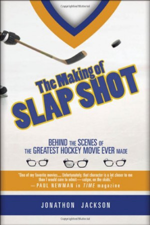 ... of Slap Shot: Behind the Scenes of the Greatest Hockey Movie Ever Made