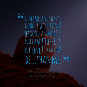 Quotes Picture: i'm bad, and that's good! i will never be good and ...