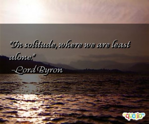 In solitude , where we are least alone .
