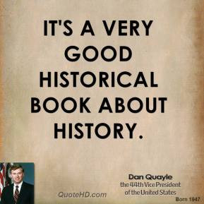 dan-quayle-vice-president-quote-its-a-very-good-historical-book-about ...