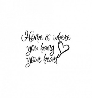 Home is where you hang your heart home sweet home quotes