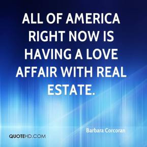 Barbara Corcoran - All of America right now is having a love affair ...