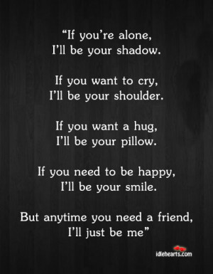 if you re alone i ll be your shadow if you want to cry i ll be your ...