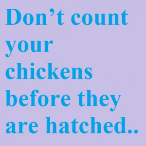 English Proverbs – Don't count your chickens before they are ...