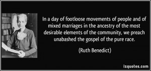 ... , we preach unabashed the gospel of the pure race. - Ruth Benedict