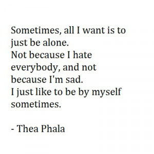 Sometimes , All I Want Is To Just Be Alone. Not Because I Hate ...