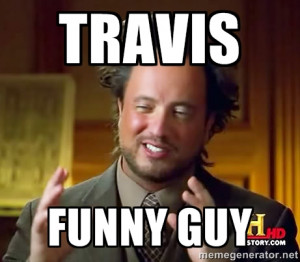 Ancient Aliens - Travis funny guy