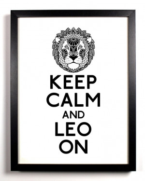 Keep Calm and Leo On Lion Zodiac Sign 8 x by KeepCalmAndStayGold, $8 ...