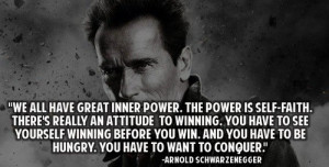 Arnold Schwarzenegger Quote: We All Have Great Inner Power. The Power ...