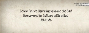Screw Prince Charming give me the Bad Boy covered in Tattoos with a ...