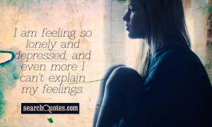 am feeling so lonely and depressed, and even more I can't explain my ...