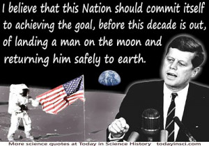 "John Kennedy quote ""the goal…of landing a man on the moon ..."