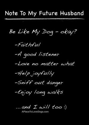 To My Future Husband: Be Like My Dog - Okay?