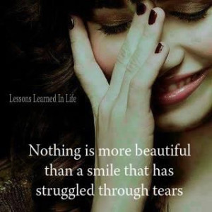 ... is more beautiful than a smile that has struggled through tears