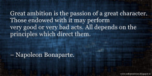 great ambition is the passion of a great character those endowed with ...