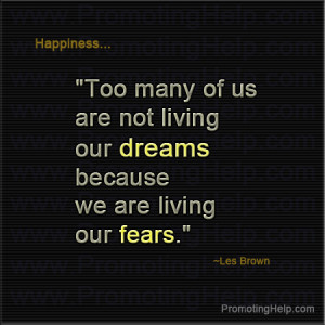 ... are not living our dreams because we are living our fears.