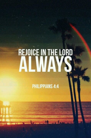 rejoice in the lord alway and again i say rejoice philippians 4 4 kjv