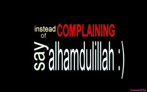 Instead of Complaining, Say Alhamdulillah by shashahaqifaify