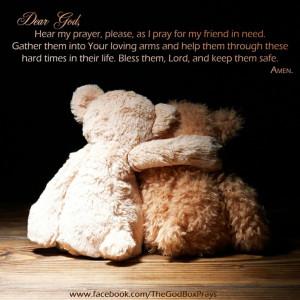 Dear God, Hear my prayer, please, as I pray for my friend in need ...