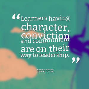 Quotes Picture: learners having character, conviction and commitment ...