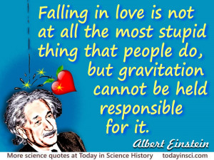 Albert Einstein quote Falling in love is not at all the most stupid ...
