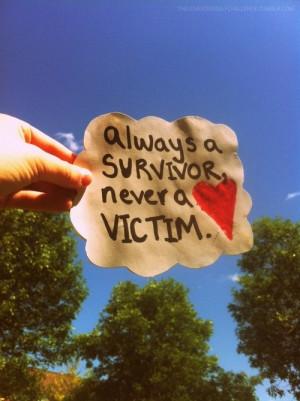 always a survivor, never a victim