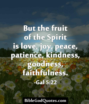 ... Of the Spirit Is Love, Joy, Peace, Patience Fathfulness - Joy Quotes