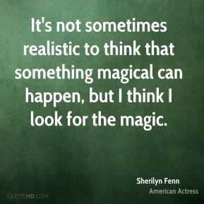 ... that something magical can happen, but I think I look for the magic
