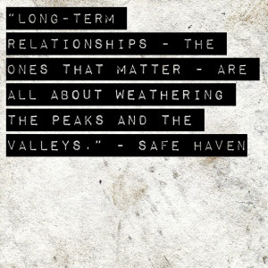 """... are all about weathering the peaks and the valleys."""" - Safe Haven"""