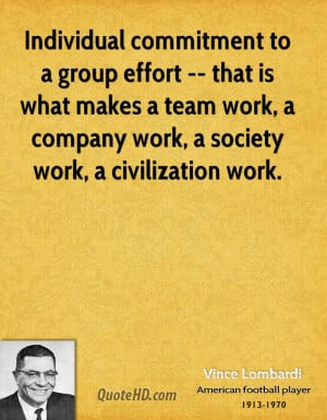 Individual commitment to a group effort -- that is what makes a team ...
