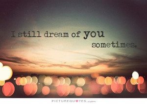 still dream of you sometimes Picture Quote 1