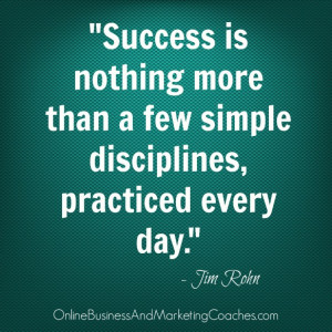 Success is nothing more than a few simple disciplines, practiced every ...